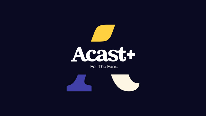 Acast expands its support for paid podcasts with Acast+
